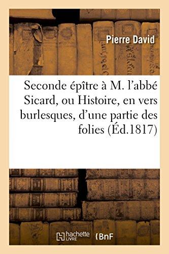 Seconde Épître À M. l'Abbé Sicard, Ou Histoire, En Vers Burlesques, d'Une Partie Des Folies (Litterature) (French Edition)