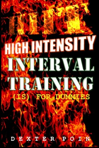 Download High Intensity Interval Training - HIIT: (is for Dummies) A Must Read for all Fitness Enthusiasts (Weight loss motivation - fitness motivation - aerobic exercise) pdf epub