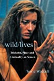 Wild/Lives : Trickster, Place and Liminality on Screen, Terrie Waddell, 0415420431