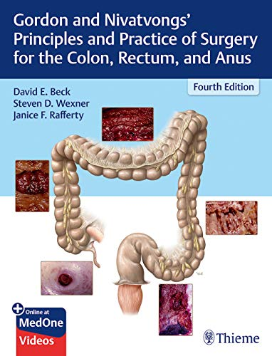 Gordon and Nivatvongs' Principles and Practice of Surgery for the Colon, Rectum, and Anus por David E. Beck,Steven D. Wexner,Janice F. Rafferty