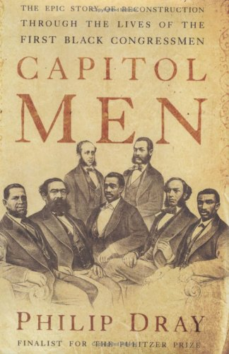 Capitol Men: The Epic Story of Reconstruction Through the Lives of the First BlackCongressmen