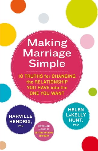 Making Marriage Simple: 10 Truths for Changing the Relationship You Have into the One You Want (English Edition)