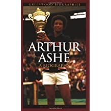Arthur Ashe: A Biography (Greenwood Biographies) by Richard Steins (2005-09-30)