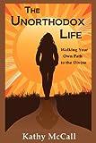 The Unorthodox Life, Kathy McCall, 0984114009