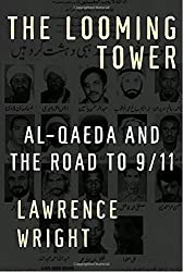 The Looming Tower: Al-Qaeda and the Road to 9/11 by Lawrence Wright (2006-08-08)