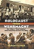 "Holocaust versus Wehrmacht: How Hitler's ""Final Solution"" Undermined the German War Effort (Modern War Studies)"