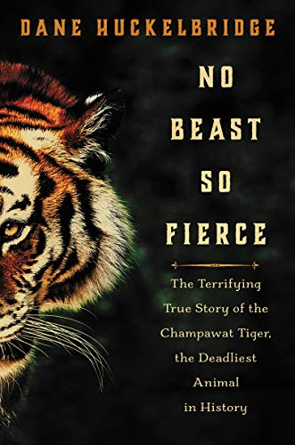 No Beast So Fierce: The Terrifying True Story of the Champawat Tiger, the Deadliest Animal in History