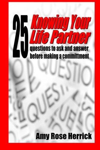 Knowing Your Life Partner: 25 Questions to ask and answer before making a committment pdf epub