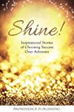 img - for Shine: Inspirational Stories of Choosing Success Over Adversity book / textbook / text book