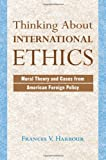 Thinking about International Ethics, Frances V. Harbour, 0813328470