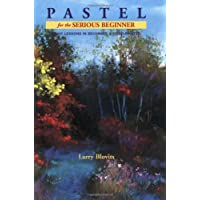 Pastel for the Serious Beginner: Basic Lessons in Becoming a Good Painter