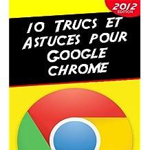 10 Trucs et Astuces pour Google Chrome (French Edition)