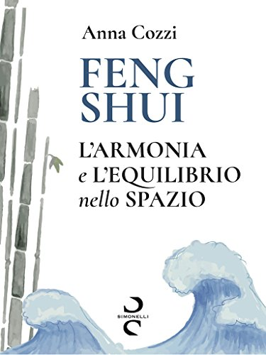 FENG SHUI: L'Armonia e L'Equilibrio nello Spazio (Italian Edition)