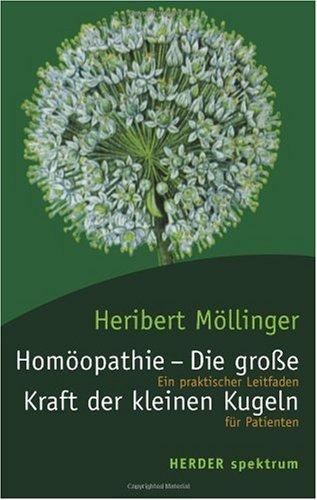 Homöopathie - Die große Kraft der kleinen Kugeln: Ein praktischer Leitfaden für Patienten. (HERDER spektrum)