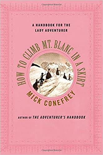 how to climb mt blanc in a skirt conefrey mick