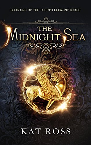 The Midnight Sea (The Fourth Element Book 1) by [Ross, Kat]