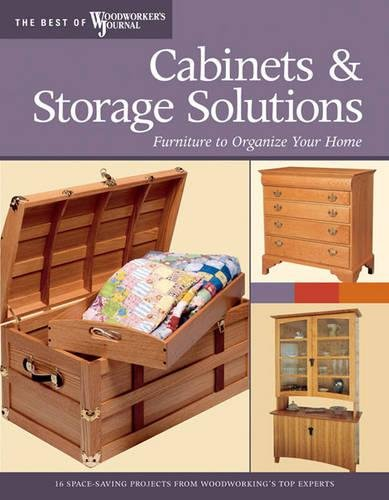 Cabinets & Storage Solutions: 16 Space-Saving Projects from Woodworking's Top Experts (The Best of Woodworker's Journal series)