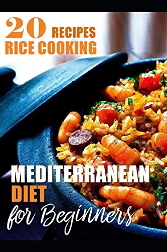 Mediterranean Diet For Beginners - 20 Recipes Rice Cooking: Mediterranean Diet Recipes Cookbook by Anne Missie