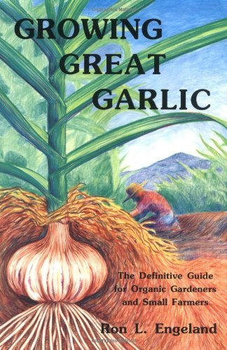 Growing Great Garlic: The Definitive Guide for Organic Gardeners and Small Farmers [GROWING GRT GARLIC -OS] ()