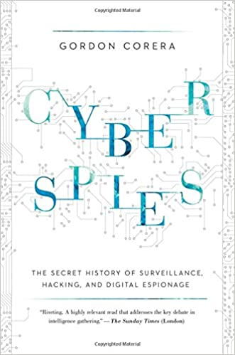 Cyberspies: The Secret History of Surveillance, Hacking, and Digital Espionage
