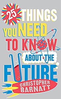 25 Things You Need to Know About the Future by [Barnatt, Christopher]