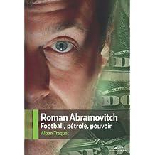 ROMAN ABRAMOVITCH : FOOTBALL PÉTROLE POUVOIR