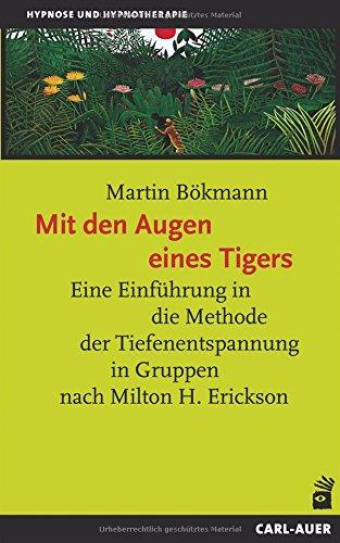 Mit Den Augen Eines Tigers  Eine Einführung In Die Methode Der Tiefenentspannung In Gruppen Nach Milton H. Erickson