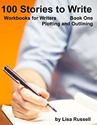 100 Stories to Write: Workbooks for Writers - #1 Plotting with an Outline (Volume 1)
