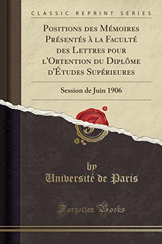 Positions des Mémoires Présentés à la Faculté des Lettres pour l'Obtention du Diplôme d'Études Supérieures: Session de Juin 1906 (Classic Reprint) (French Edition)