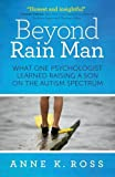 Beyond Rain Man: What One Psychologist Learned Raising a Son on the Autism Spectrum