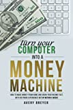 img - for Turn Your Computer Into a Money Machine: How to make money from home and grow your income fast, with no prior experience! Set up within a week! book / textbook / text book
