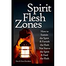 Spirit Flesh Zones: Sustain the Spirit & Famish the Flesh Not Starve the Spirit & Feed the Flesh