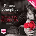 Touchy Subjects Audiobook by Emma Donoghue Narrated by John Cormack, Caroline Lennon, Maggie Mash, Daniel Coonan, William Hope, Jennifer Woodward