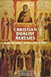img - for Christian Dualist Heresies in the Byzantine World C.650-C.1450: Selected Sources (Manchester Medieval Sources Series) book / textbook / text book