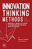 Innovation Thinking Methods for the Modern Entrepreneur: Disciplines of thought that can help you rethink industries and unlock 10x better solutions
