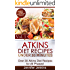 Atkins Diet Recipes Under 30 Minutes Vol. 1: Over 30 Atkins Recipes For All Phases & Includes Atkins Induction Recipes