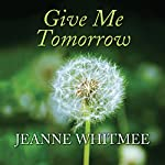 Give Me Tomorrow | Jeanne Whitmee