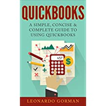 QuickBooks: A Simple, Concise & Complete Guide to Using QuickBooks (Accounting Software Made Easy)