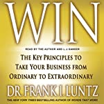 Win: The Key Principles to Take Your Business from Ordinary to Extraordinary | Frank I. Luntz