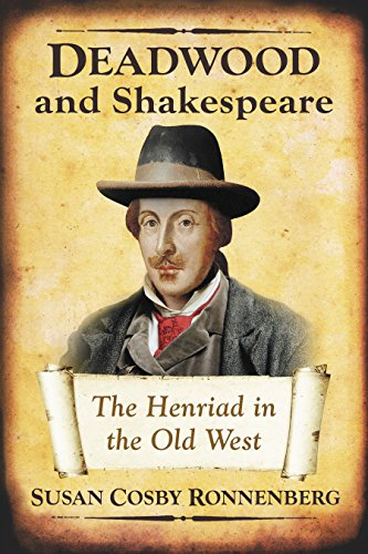 Deadwood and Shakespeare: The Henriad in the Old West by Susan Cosby Ronnenberg