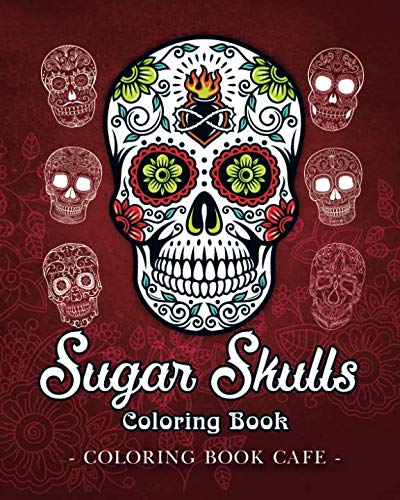 Sugar Skulls Coloring Book: A Coloring Book for Adults Featuring Fun Day of the Dead Sugar Skull Designs and Easy Patterns for -