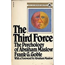 The Third Force: The Psychology of Abraham Maslow by Frank G. Goble (1980-09-03)