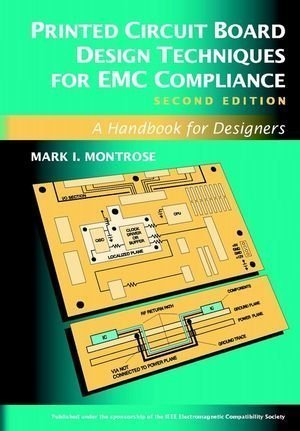 (Printed Circuit Board Design Techniques for EMC Compliance: A Handbook for Designers (IEEE Press Series on Electronics Technology) 2nd (second) Edition by Montrose, Mark I. [2000])