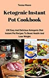 Ketogenic Instant Pot Cookbook: 100 Easy And Delicious Ketogenic Diet Instant Pot Recipes To Boost Health And Lose Weight (Quick and Easy Natural Food Book 45)