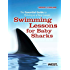 Cleveland's Swimming Lessons for Baby Sharks: The Essential Guide to Thriving as a New Lawyer: The Essential Guide to Thriving as a New Lawyer (Career Guides)