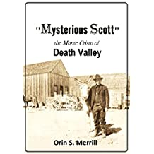 """Mysterious Scott""  the Monte Cristo of Death Valley: And Tracks of a Tenderfoot, a Story of Modern Mystery of Western Life and the Real Experiences of a Real Tenderfoot"