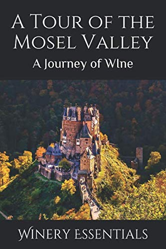 A Tour of the Mosel Valley: A Journey of WIne by Winery Essentials