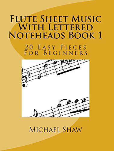 Flute Sheet Music With Lettered Noteheads Book 1: 20 Easy Pieces For Beginners