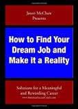 How to Find Your Dream Job and Make it a Reality: Solutions for a meaningful and rewarding career