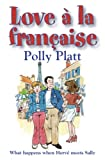 Love a la Francaise, Polly Platt, 1601110146